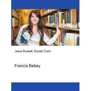 Francis Bebey: Ronald Cohn Jesse Russell: Books