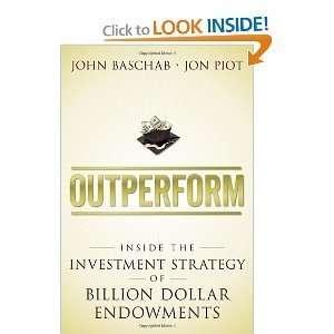 Jon PiotsOutperform: Inside the Investment Strategy of Billion Dollar