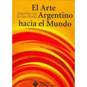 El Arte Argentino Hacia El Mundo (Spanish Edition