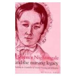 Florence Nightingale and the Nursing Legacy Building the