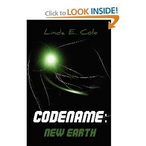 Codename: NEW EARTH (9781466386167): Miss Linda E Cole: Books