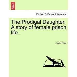 story of female prison life. (9781240893447): Mark Hope: Books