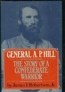 General A.P. Hill The Story of a Confederate Warrior by James I