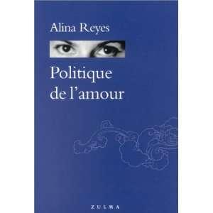 Politique de lamour (9782843042188): Alina Reyes: Books