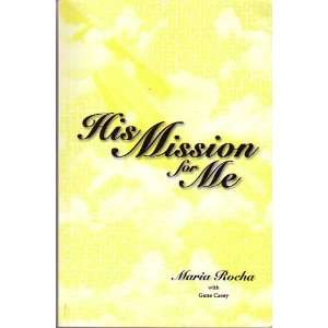 His Mission for Me (9780963172280): Maria C. Rocha, Gene Casey: Books