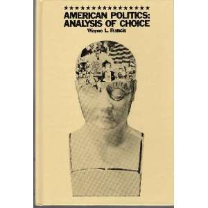 politics Analysis of choice (9780876200704) Wayne L Francis Books