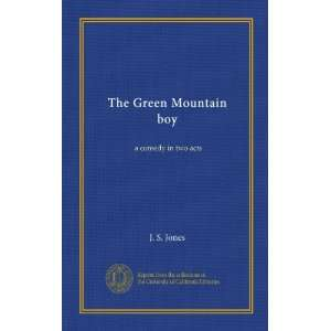 The Green Mountain boy a comedy in two acts J. S. Jones