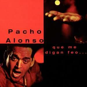 Que Me Digan Feo Pacho Alonso Music