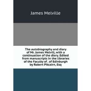 The autobiography and diary of Mr. James Melvill, with a