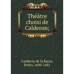 choisi de Calderon; Pedro, 1600 1681 CalderoÌn de la Barca Books