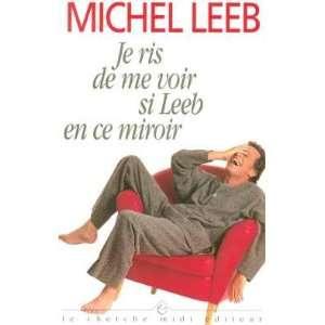 de me voir si leeb en ce miroir (9782862744568): Michel Leeb: Books