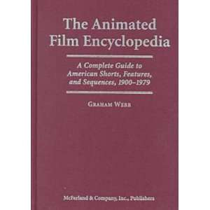 The Animated Film Encyclopedia A Complete Guide to American Shorts