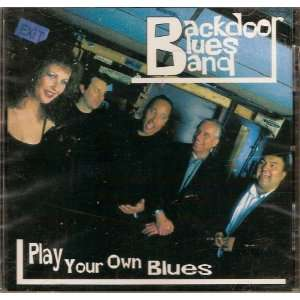 Play Your Own Blues Backdoor Blues Band Music
