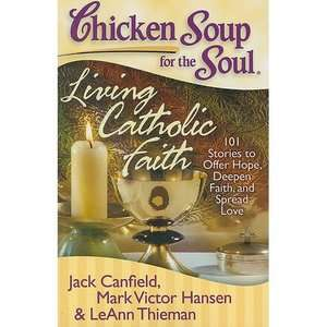 Chicken Soup for the Soul Living Catholic Faith 101 Stories to Offer