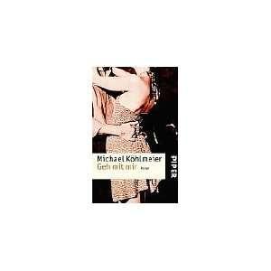 Geh mit mir Roman  Michael Köhlmeier Bücher