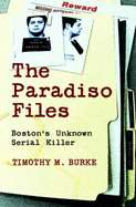 The Paradiso Files: Bostons Unknown Serial Killer by Timothy M Burke