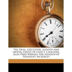 : The trial, execution, autopsy and mental status of Leon F. Czolgosz