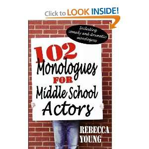 102 Monologues for Middle School Actors: Including Comedy and Dramatic