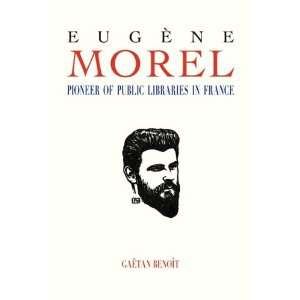 Eugene Morel Pioneer of Public Libraries in France