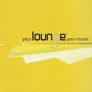 Your Lounge Your Music, Vol. 5 Various Artists Music