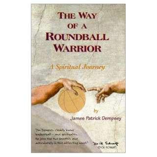 The Way of A Roundball Warrior, A Spiritual Journey