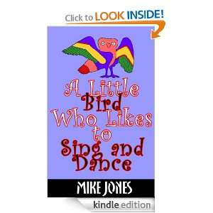 Little Bird Who Likes to Sing and Dance: Mike Jones:
