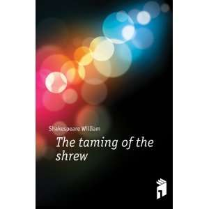 The taming of the shrew Shakespeare William Books