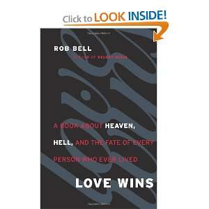 Love Wins A Book About Heaven, Hell, and the Fate of Every Person Who