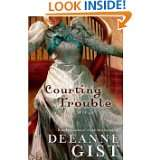 Courting Trouble by Deeanne Gist (Jun 1, 2007)