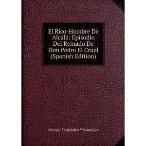Don Pedro El Cruel (Spanish Edition): Manuel Fernández Y GonzÃ