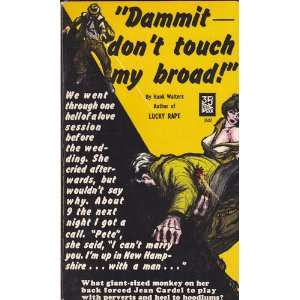 Dammit   Dont Touch My Broad! Hank Walters Books