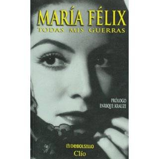Maria Felix Todas Mis Guerras (Spanish Edition) by Enrique Krauze