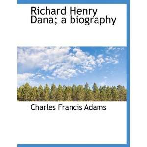 Richard Henry Dana; a biography (9781140177265): Charles
