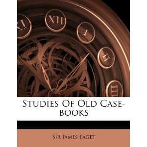 Studies Of Old Case books (9781248801574): Sir James Paget: Books