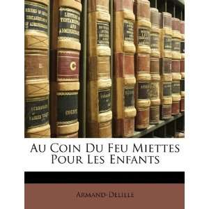 Au Coin Du Feu Miettes Pour Les Enfants (French Edition